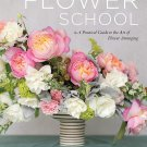 Flower School: A Practical Guide to the Art of Flower Arranging Hardcover