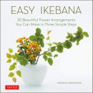 Easy Ikebana: 30 Beautiful Flower Arrangements You Can Make in Three Simple Steps Hardcover