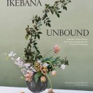 Ikebana Unbound: A Modern Approach to the Ancient Japanese Art of Flower Arranging Hardcover