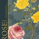 The Rose: The History of the World's Favourite Flower Told Through 40 Extraordinary Roses Hardcover