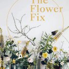 The Flower Fix: Modern arrangements for a daily dose of nature Hardcover
