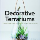 Decorative Terrariums: 47 Beautiful Ideas Created with Succulents, Air Plants, Moss and Orchids