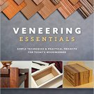Veneering Essentials: Simple Techniques & Practical Projects for Today's Woodworker Paperback