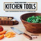 Make Your Own Kitchen Tools: Simple Woodworking Projects for Everyday Use Paperback