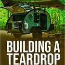 Building a Teardrop: Step by Step Guide to Build Your Teardrop Trailer Paperback