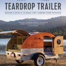 The Handmade Teardrop Trailer: Design & Build a Classic Tiny Camper from Scratch Paperback