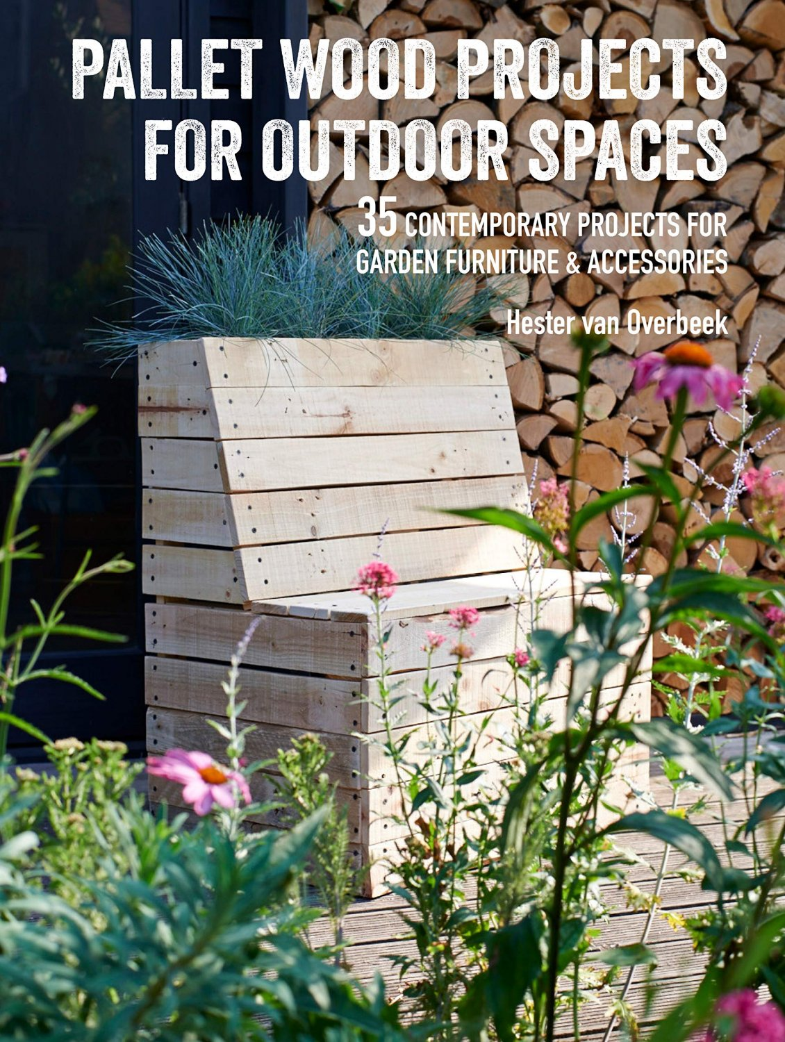 Pallet Wood Projects for Outdoor Spaces: 35 contemporary projects for garden furniture & accessories