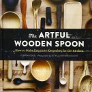The Artful Wooden Spoon: How to Make Exquisite Keepsakes for the Kitchen Hardcover