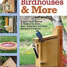 Birdhouses & More: Easy-to-Build Houses & Feeders for Birds, Bats, Butterflies Paperback