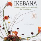 Modern Japanese Ikebana: Elegant Flower Arrangements for Your Home (Contains 42 Projects) Hardcover
