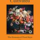 Cultivated: The Elements of Floral Style Hardcover