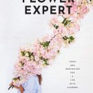 The Flower Expert: Ideas and Inspiration for a Life With Flowers Hardcover