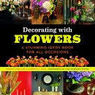 Decorating with Flowers: A Stunning Ideas Book for all Occasions Paperback