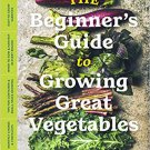 The Beginner's Guide to Growing Great Vegetables Paperback