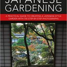 Japanese Gardening: A Practical Guide to Creating a Japanese-style Garden with 700 Step-by-step