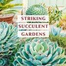 Striking Succulent Gardens: Plants and Plans for Designing Your Low-Maintenance Landscape Paperback
