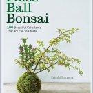 Moss Ball Bonsai: 100 Beautiful Kokedama That are Fun to Create Hardcover  by Satoshi Sunamori