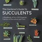 The Gardener's Guide to Succulents: A Handbook of Over 125 Exquisite Varieties of Succulents