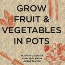 Grow Fruit & Vegetables in Pots: Planting Advice & Recipes from Great Dixter Hardcover