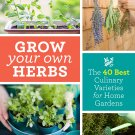 Grow Your Own Herbs: The 40 Best Culinary Varieties for Home Gardens Paperback