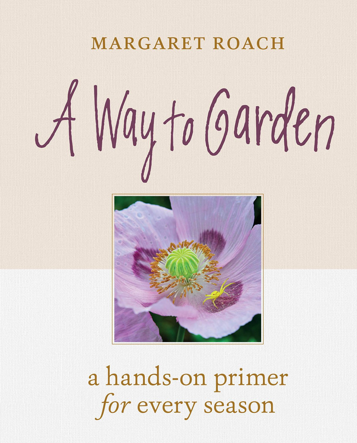 A Way to Garden: A Hands-On Primer for Every Season Hardcover  by Margaret Roach