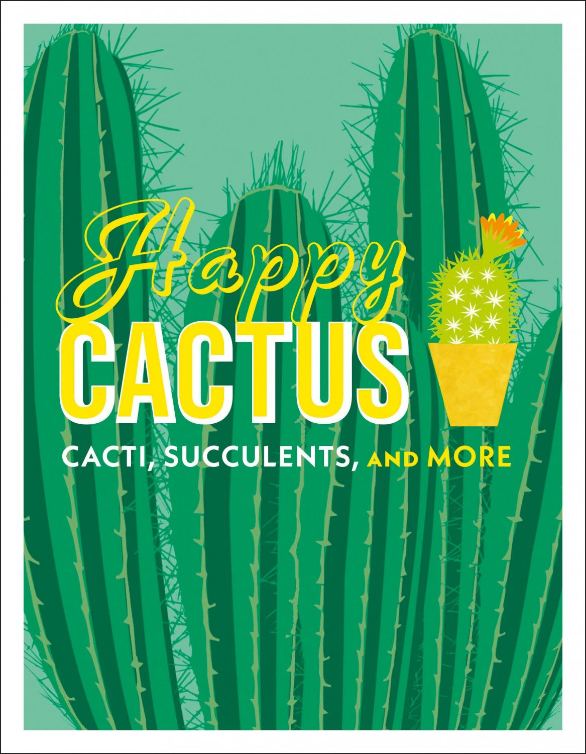 Happy Cactus: Cacti, Succulents, and More Hardcover
