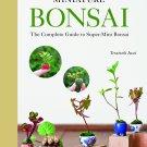 Miniature Bonsai: The Complete Guide to Super-Mini Bonsai Hardcover