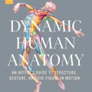 Dynamic Human Anatomy: An Artit's Guide to Structure, Gesture, and the Figure in Motion Hardcover