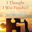 Healthy Aging Book Just When I Thought I Was Finished Life Under Construction Paperback