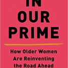 Healthy Aging Book In Our Prime: How Older Women Are Reinventing the Road Ahead Paperback