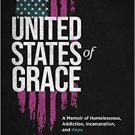 United States of Grace: A Memoir of Homelessness, Addiction, Incarceration, and Hope Hardcover