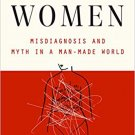 Unwell Women: Misdiagnosis and Myth in a Man-Made World Hardcover Women's Health Book