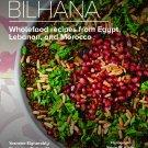 Bilhana: Wholefood Recipes from Egypt, Lebanon, and Morocco Hardcover Cookbook