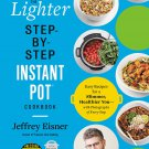 The Lighter Step-By-Step Instant Pot Cookbook: Easy Recipes for a Slimmer, Healthier YouCookbook