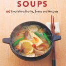 Japanese Soups: 66 Nourishing Broths, Stews and Hotpots Hardcover Cookbook