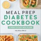 Meal Prep Diabetes Cookbook: 4 Weeks of Easy Meal Plans Paperback Cookbook