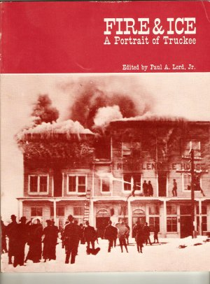 Fire And Ice A Portrait Of Truckee Tahoe California History Book 1981 First Edition 1st