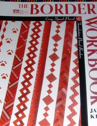 Quilt Borders The Border Work Book Easy Speed-Pieced and Foundation-Pieced Borders