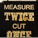 Measure twice cut once wood sign