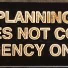 Lack of Planning on Your Part Does Not Constitute an Emergency on my Part Wood Sign