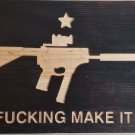 Fucking Make It - FGC9 3D Printed Gun wood sign