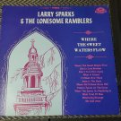 Larry Sparks & The Lonesome Ramblers Where The Sweet Waters Flow LP 33 RPM Record
