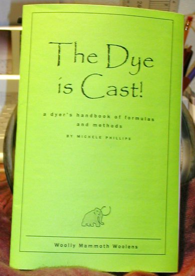 DYE IS CAST FORMULA BOOK for rug hooking -- Woolly Mammoth Woolens