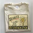 Funny Humor Beauty In Eye Of Beer holder Drinking T-Shirt XL