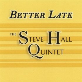 steve hall quintet : better late (CD 2007 moovealong, new)