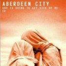 aberdeen city - god is going to get sick of me CD ep 2005 dovecote 5 tracks used mint