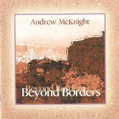 andrew mcknight - beyond borders CD 2005 falling mountain used mint