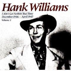 hank williams - i ain't got nothin' but time december 1946 - april 1947 vol. 1 CD 1985 polygram mint
