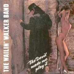 wailin' walker band - the devil made me play it CD 1992 double trouble records 14 tracks used mint