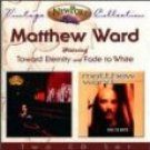 matthew ward - toward eternity and fade to white CD 2-discs 1999 new port used mint